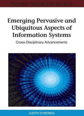 Emerging Pervasive and Ubiquitous Aspects of Information Systems: Cross-Disciplinary Advancements