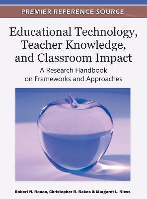 Educational Technology, Teacher Knowledge, and Classroom Impact: A Research Handbook on Frameworks and Approaches