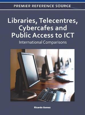 Libraries, Telecentres, Cybercafes and Public Access to ICT: International Comparisons