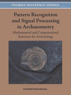 Pattern Recognition and Signal Processing in Archaeometry: Mathematical and Computational Solutions for Archaeology