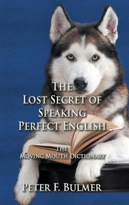 The Lost Secret of Speaking Perfect English: The Moving Mouth Dictionary