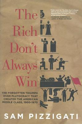 The Rich Don't Always Win: The Forgotten Triumph over Plutocracy that Created the American Middle Class