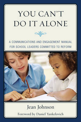 You Can't Do It Alone: A Communications and Engagement Manual for School Leaders Committed to Reform