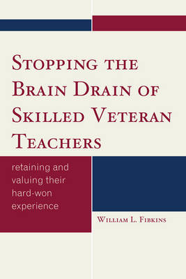 Stopping the Brain Drain of Skilled Veteran Teachers: Retaining and Valuing their Hard-Won Experience