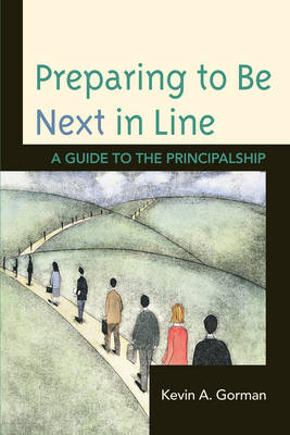 Preparing to Be Next in Line: A Guide to the Principalship