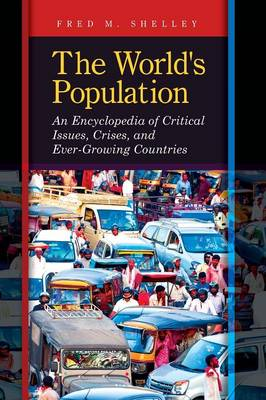 The World's Population: An Encyclopedia of Critical Issues, Crises, and Ever-Growing Countries