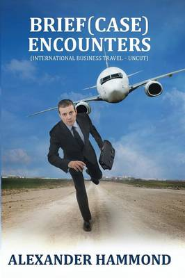 Brief (case) Encounters: (International Business Travel - Uncut)
