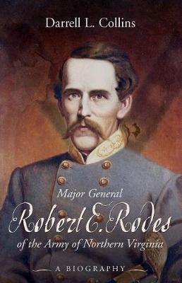 Major General Robert E. Rodes of the Army of Northern Virginia: A Biography