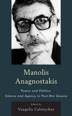 Manolis Anagnostakis: Poetry and Politics, Silence and Agency in Post-War Greece