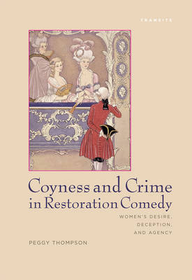 Coyness and Crime in Restoration Comedy: Women's Desire, Deception, and Agency