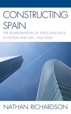 Constructing Spain: The Re-imagination of Space and Place in Fiction and Film, 1953-2003