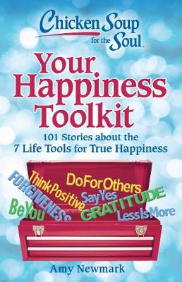 Chicken Soup for the Soul: Your Happiness Toolkit: 101 Stories about the 7 Life Tools for True Happiness