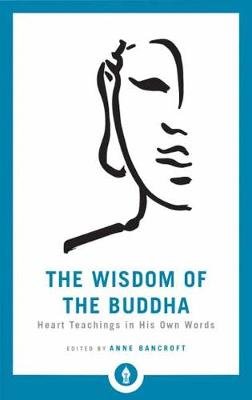 The Wisdom Of The Buddha: Heart Teachings in His Own Words