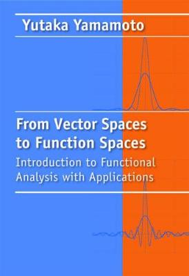 From Vector Spaces to Functional Analysis: Introduction to Functional Analysis with Applications