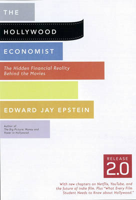 The Hollywood Economist 2.0: The Hidden Financial Reality Behind the Movies