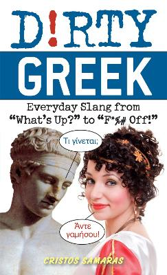 "Dirty Greek: Everyday Slang from ""What's Up?"" to ""F*%# Off!"""