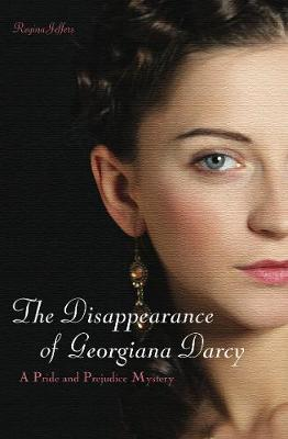 The Disappearance of Georgiana Darcy: A Pride and Prejudice Mystery