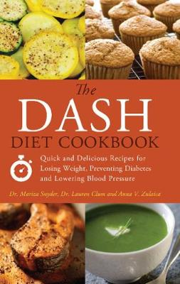The DASH Diet Cookbook: Quick and Delicious Recipes for Losing Weight, Preventing Diabetes, and Lowering Blood Pressure