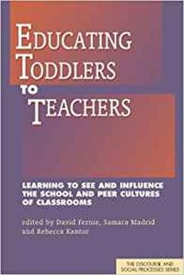 Educating Toddlers to Teachers: Learning to See and Influence the School and Peer Cultures of Classrooms