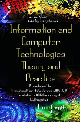 Informational & Communication Technologies - Theory & Practice: Proceedings of the International Scientific Conference ICTMC-2010 Devoted to the 80th Anniversary of I V Prangishvili