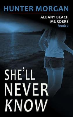 She'll Never Know (the Albany Beach Murders, Book 2)