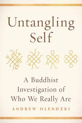 Untangling Self: A Buddhist Investigation of Who We Really are