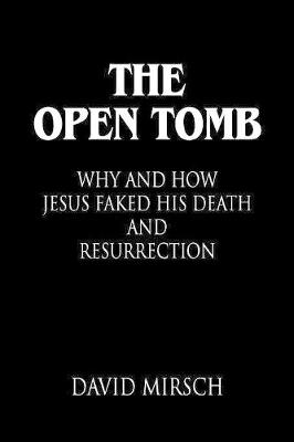 THE Open Tomb: Why and How Jesus Faked His Death and Resurrection