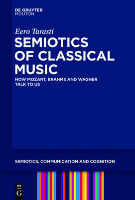Semiotics of Classical Music: How Mozart, Brahms and Wagner Talk to Us