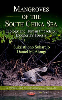 Mangroves of the South China Sea Ecology & Human Impacts on Indonesia's Forests