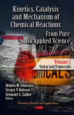 Kinetics, Catalysis & Mechanism of Chemical Reactions: From Pure to Applied Science -- Volume 1: Today & Tomorrow