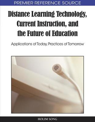 Distance Learning Technology, Current Instruction, and the Future of Education: Applications of Today, Practices of Tomorr