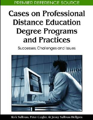 Cases on Professional Distance Education Degree Programs and Practices: Successes, Challenges and Issues