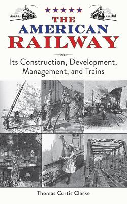 The American Railway: Its Construction, Development, Management, and Trains
