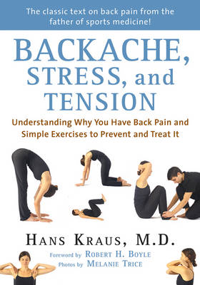 Backache, Stress, and Tension: Understanding Why You Have Back Pain and Simple Exercises to Prevent and Treat It