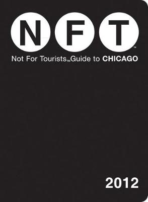 Not For Tourists Guide to Chicago: 2012