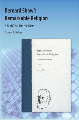 Bernard Shaw's Remarkable Religion: A Faith That Fits the Facts