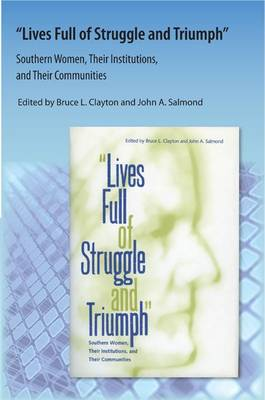 Lives Full of Struggle and Triumph: Southern Women, Their Institutions, and Their Communities