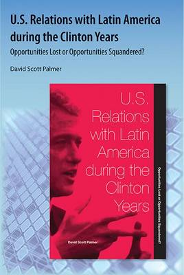 U.S. Relations With Latin America During The Clinton Years: Opportunities Lost or Opportunities Squandered?