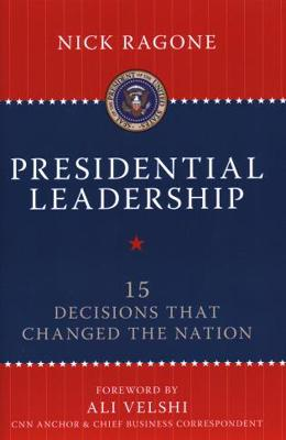 Presidential Leadership: 15 Decisions That Changed the Nation