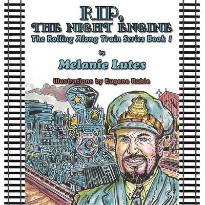 Rip the Night Engine: The Rolling Along Train Series Book 1