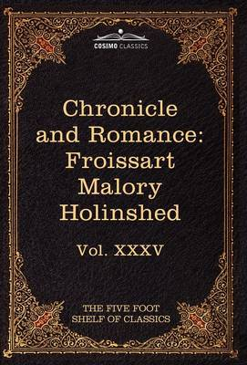 Chronicle and Romance: Froissart, Malory, Holinshed: The Five Foot Shelf of Classics, Vol. XXXV (in 51 Volumes)
