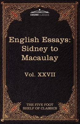 English Essays: From Sir Philip Sidney to Macaulay: The Five Foot Shelf of Classics, Vol. XXVII (in 51 Volumes)