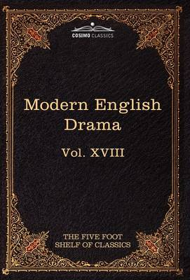 Modern English Drama: The Five Foot Shelf of Classics, Vol. XVII (in 51 Volumes)