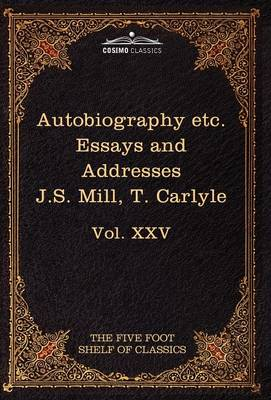 Autobiography of J.S. Mill & on Liberty; Characteristics, Inaugural Address at Edinburgh & Sir Walter Scott: The Five Foot Classics, Vol. XXV (in 51 V