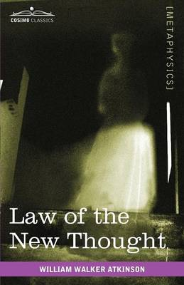 Law of the New Thought: A Study of Fundamental Principles and Their Application