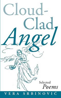 Cloud Clad Angel: Selected Poems, a Bilingual Serbian and English Edition