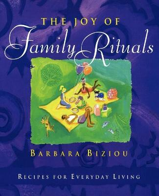 The Joy of Family Rituals: Recipes for Everyday Living