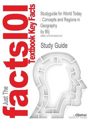 Studyguide for World Today: Concepts and Regions in Geography by Blij, ISBN 9780470237137