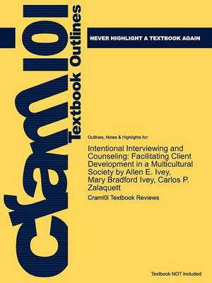Studyguide for Intentional Interviewing and Counseling: Facilitating Client Development in a Multicultural Society by Ivey, Allen E., ISBN 9780495601234