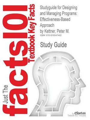 Studyguide for Designing and Managing Programs: Effectiveness-Based Approach by Kettner, Peter M., ISBN 9781412951951